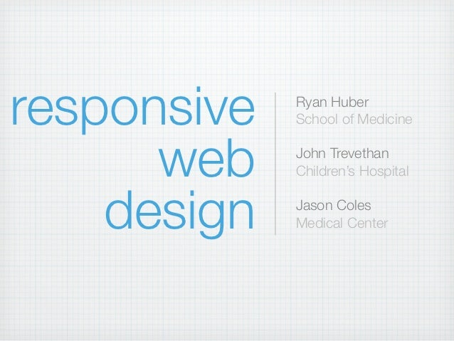 responsive   Ryan Huber             School of Medicine      web    John Trevethan             Children's Hospital    desig...