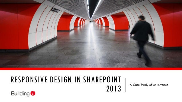 RESPONSIVE DESIGN IN SHAREPOINT 2013 A Case Study of an Intranet