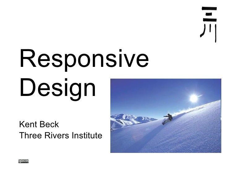Responsive   Design Kent Beck Three Rivers Institute