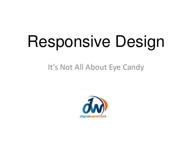 Responsive DesignIt's Not All About Eye Candy