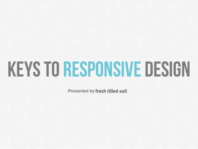 Keys to Responsive Design        Presented by