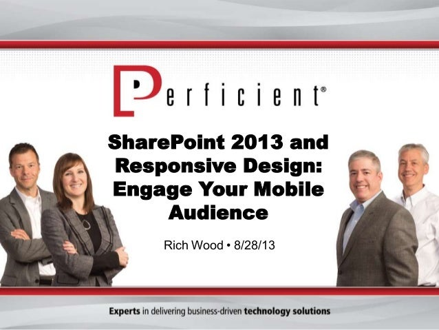 SharePoint 2013 and Responsive Design: Engage Your Mobile Audience Rich Wood • 8/28/13