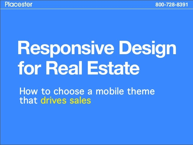 800-728-8391Responsive Designfor Real EstateHow to choose a mobile themethat drives sales