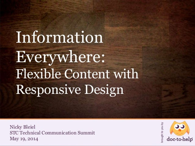 www.doctohelp.com Nicky Bleiel STC Technical Communication Summit May 19, 2014 broughttoyouby Information Everywhere: Flex...