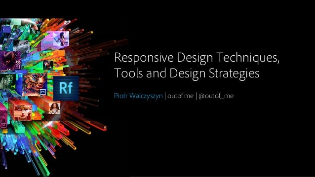 Responsive Design Techniques,Tools and Design StrategiesPiotr Walczyszyn | outof.me | @outof_me
