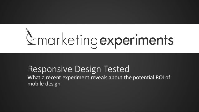 Responsive Design Tested What a recent experiment reveals about the potential ROI of mobile design