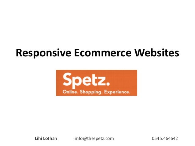 Responsive Ecommerce Websites  Lihi Lothan  info@thespetz.com  0545.464642