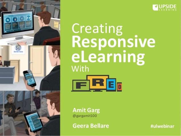 Responsive eLearning Creating With Amit Garg @gargamit100 Geera Bellare #ulwebinar