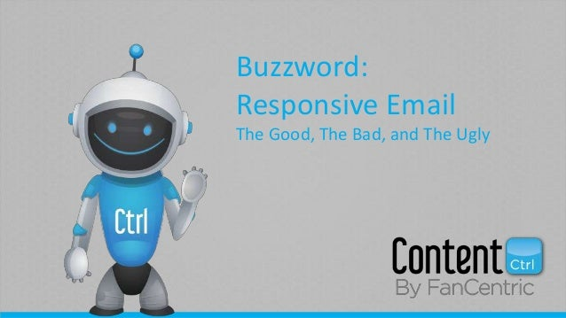 Buzzword: Responsive Email The Good, The Bad, and The Ugly
