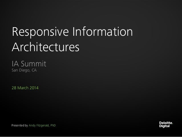28 March 2014 Responsive Information Architectures IA Summit San Diego, CA Presented by Andy Fitzgerald, PhD