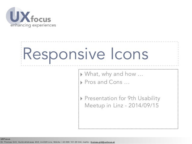 Responsive Icons  ‣ What, why and how …  ‣ Pros and Cons …  !  ‣ Presentation for 9th Usability  Meetup in Linz - 2014/09/...