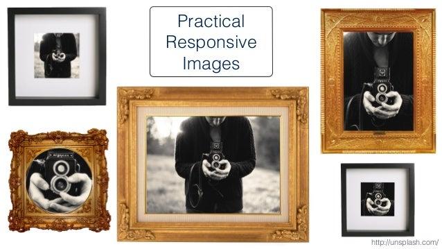 Practical  Responsive  Images  http://unsplash.com/
