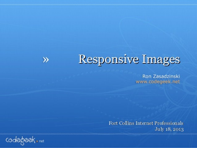 » Responsive ImagesResponsive Images Fort Collins Internet ProfessionalsFort Collins Internet Professionals July 18, 2013J...