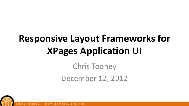 Responsive Layout Frameworks for      XPages Application UI                        Chris Toohey                     Decemb...