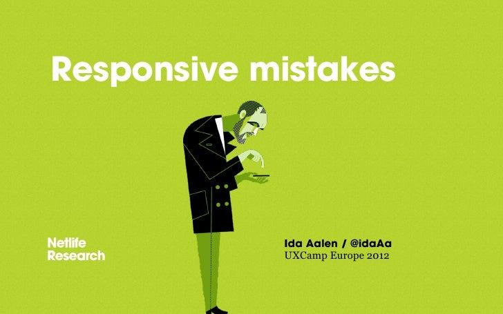 Responsive mistakes            Ida Aalen / @idaAa            UXCamp Europe 2012