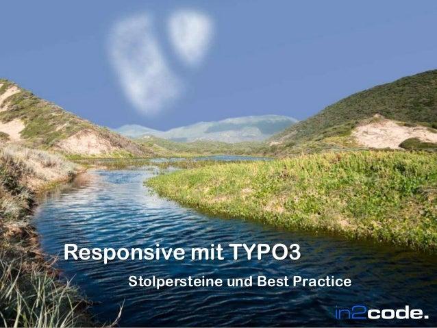 Wir leben TYPO3      Responsive mit TYPO3                  Stolpersteine und Best PracticeWir leben TYPO3                 ...