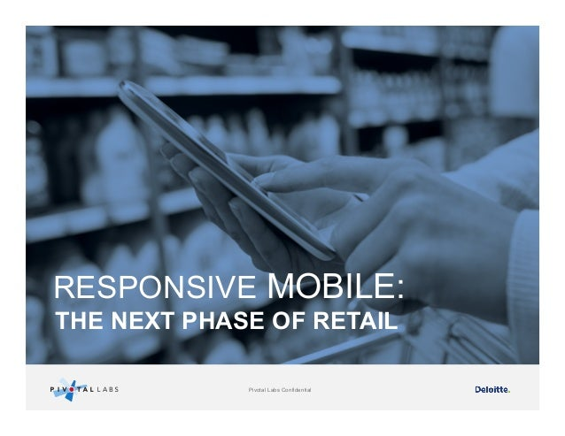 RESPONSIVE MOBILE: THE NEXT PHASE OF RETAIL Pivotal Labs Confidential