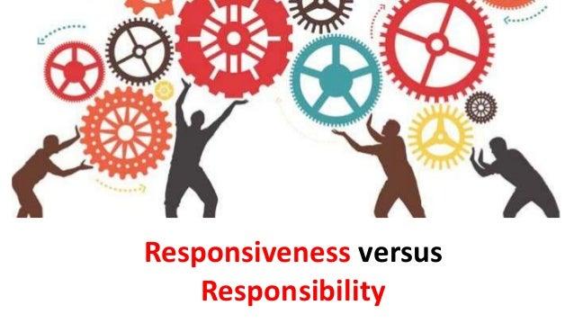 Responsiveness versus Responsibility