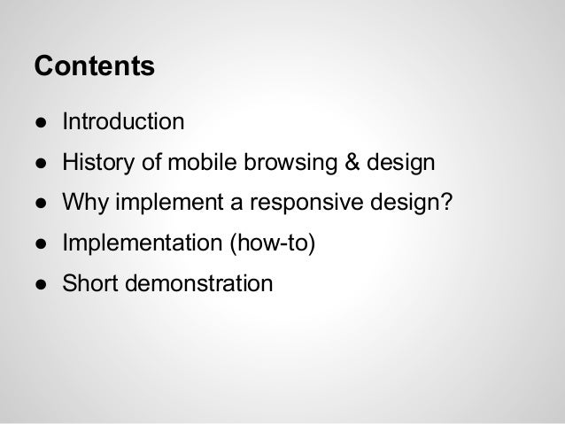 Contents● Introduction● History of mobile browsing & design● Why implement a responsive design?● Implementation (how-to)● ...