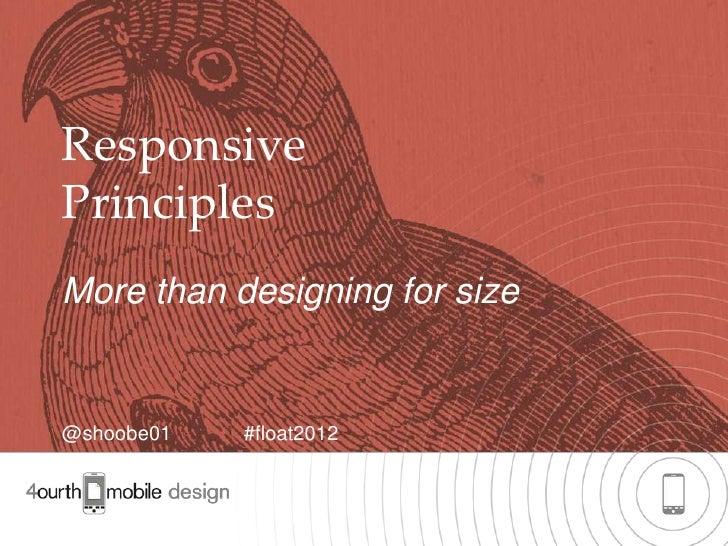 ResponsivePrinciplesMore than designing for size@shoobe01   #float2012                               1