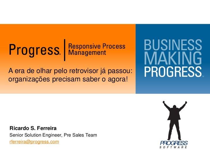 A era de olhar pelo retrovisor já passou:organizações precisam saber o agora!Ricardo S. FerreiraSenior Solution Engineer, ...