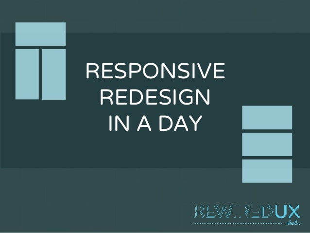 RESPONSIVE  REDESIGN  IN A DAY