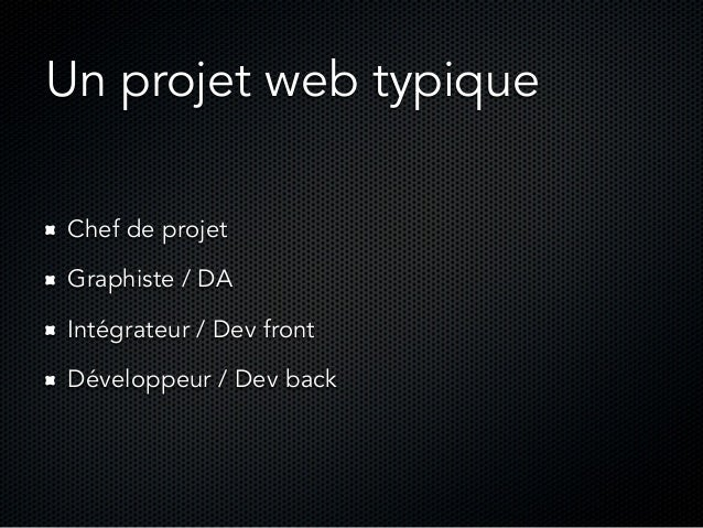 Un projet web typique Chef de projet Graphiste / DA Intégrateur / Dev front Développeur / Dev back