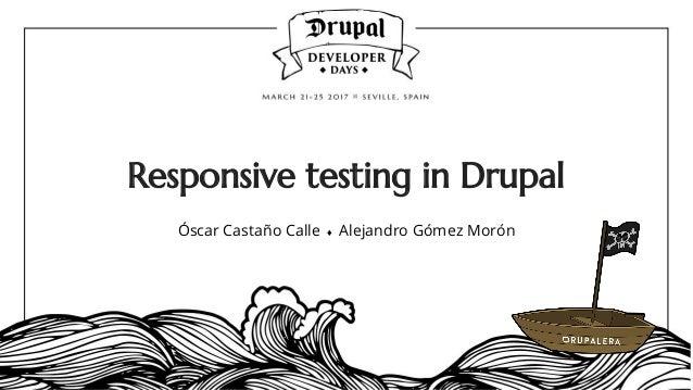 Responsive testing in Drupal Óscar Castaño Calle ♦ Alejandro Gómez Morón