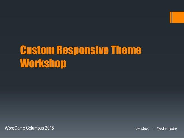 Custom Responsive Theme Workshop WordCamp Columbus 2015 #wccbus   #wcthemedev