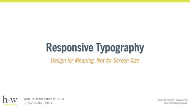 Jason Pamental | @jpamental  http://hwdesignco.com  Responsive Typography  Design for Meaning, Not for Screen Size  Web Un...