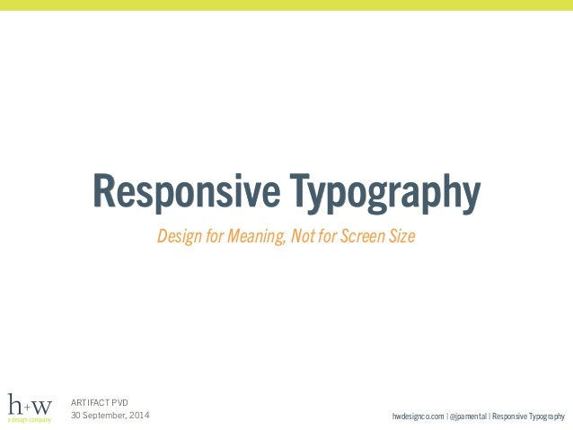 Responsive Typography  hwdesignco.com | @jpamental | Responsive Typography  ARTIFACT PVD  30 September, 2014  Design for M...