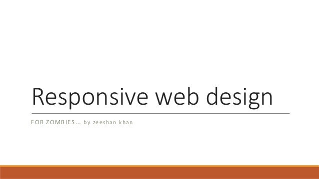 Responsive web design FOR ZOMBIES… by zeeshan khan