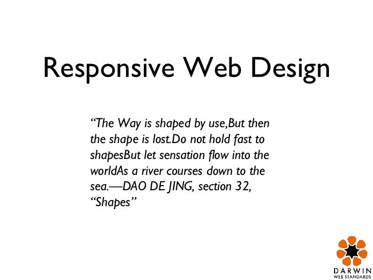 """Responsive Web Design """" The Way is shaped by use,But then the shape is lost.Do not hold fast to shapesBut let sensation fl..."""