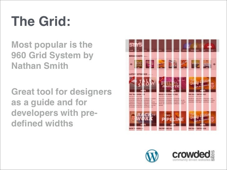 The Grid:Most popular is the960 Grid System byNathan SmithGreat tool for designersas a guide and fordevelopers with pre-de...