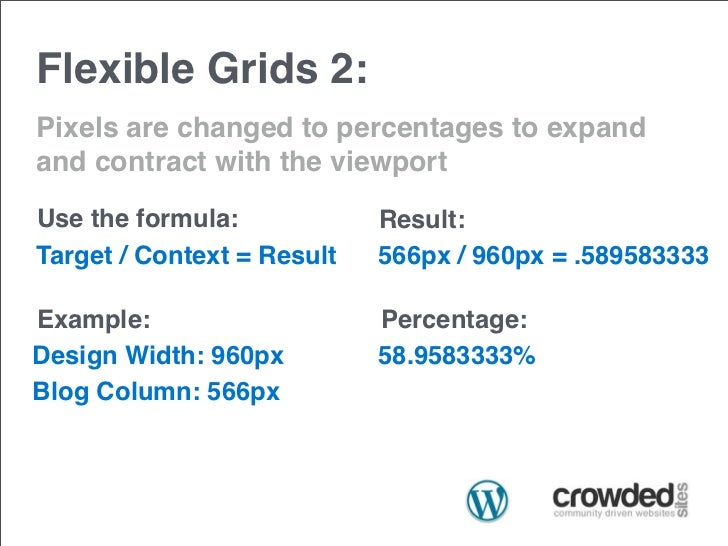 Flexible Grids 2:Pixels are changed to percentages to expandand contract with the viewportUse the formula:            Resu...