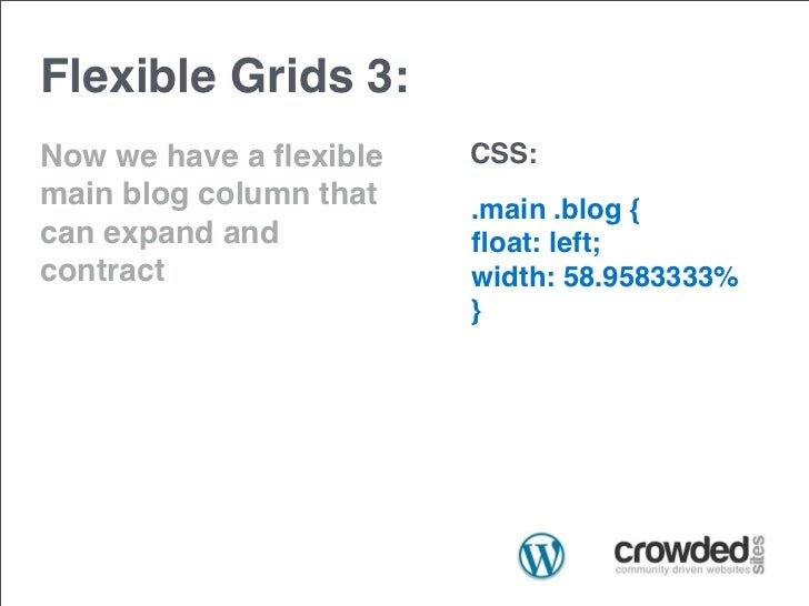 Flexible Grids 3:Now we have a flexible   CSS:main blog column that   .main .blog {can expand and          float: left;contr...
