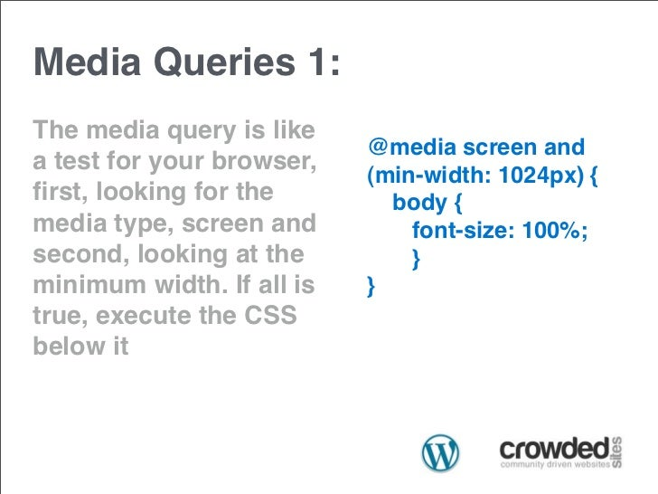 Media Queries 1:The media query is like                           @media screen anda test for your browser,               ...