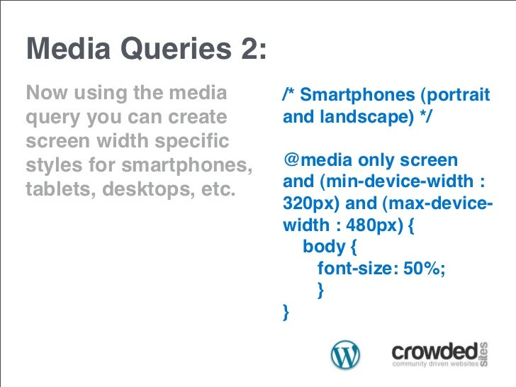 Media Queries 2:Now using the media       /* Smartphones (portraitquery you can create      and landscape) */screen width ...