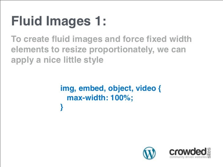 Fluid Images 1:To create fluid images and force fixed widthelements to resize proportionately, we canapply a nice little sty...