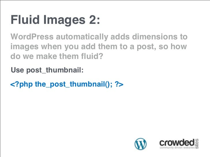 Fluid Images 2:WordPress automatically adds dimensions toimages when you add them to a post, so howdo we make them fluid?Us...