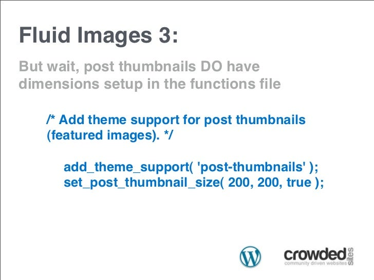 Fluid Images 3:But wait, post thumbnails DO havedimensions setup in the functions file   /* Add theme support for post thum...