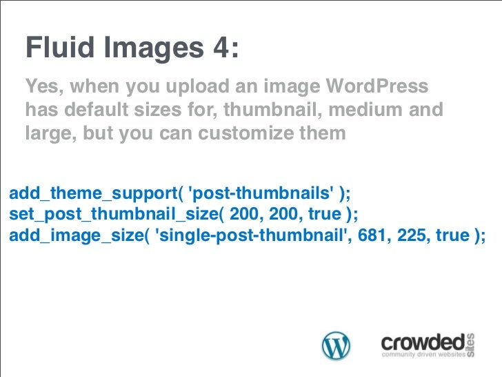 Fluid Images 4: Yes, when you upload an image WordPress has default sizes for, thumbnail, medium and large, but you can cu...