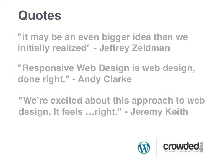 """Quotes""""it may be an even bigger idea than weinitially realized"""" - Jeffrey Zeldman""""Responsive Web Design is web design,done..."""