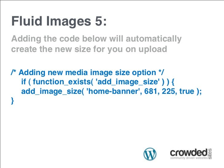 Fluid Images 5:Adding the code below will automaticallycreate the new size for you on upload/* Adding new media image size...