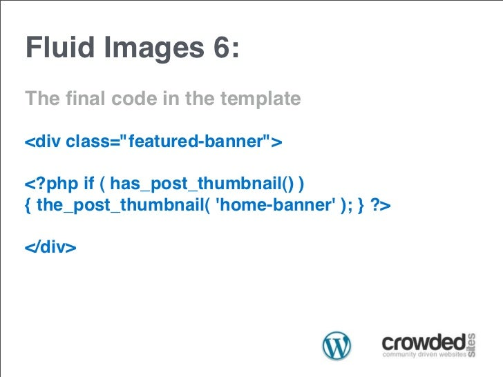 """Fluid Images 6:The final code in the template<div class=""""featured-banner""""><?php if ( has_post_thumbnail() ){ the_post_thumb..."""