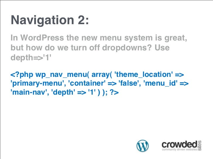 Navigation 2:In WordPress the new menu system is great,but how do we turn off dropdowns? Usedepth=>1<?php wp_nav_menu( arr...