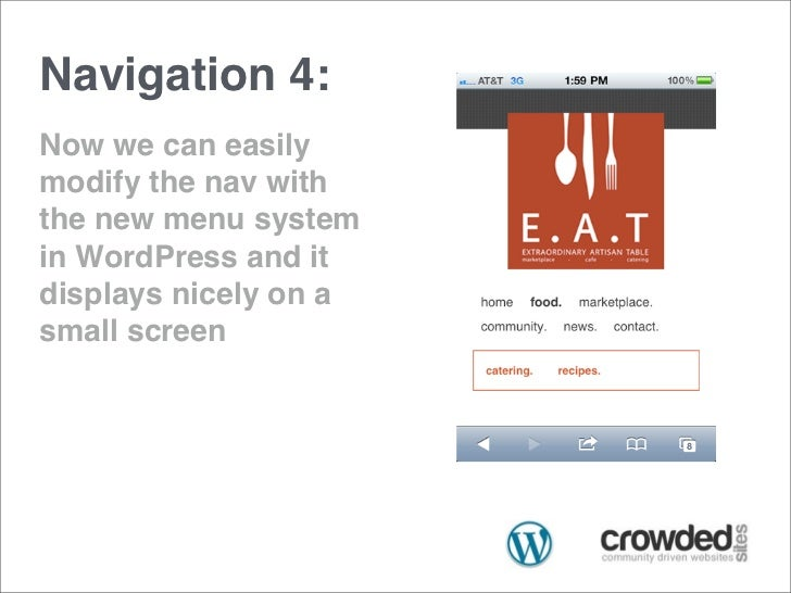 Navigation 4:Now we can easilymodify the nav withthe new menu systemin WordPress and itdisplays nicely on asmall screen