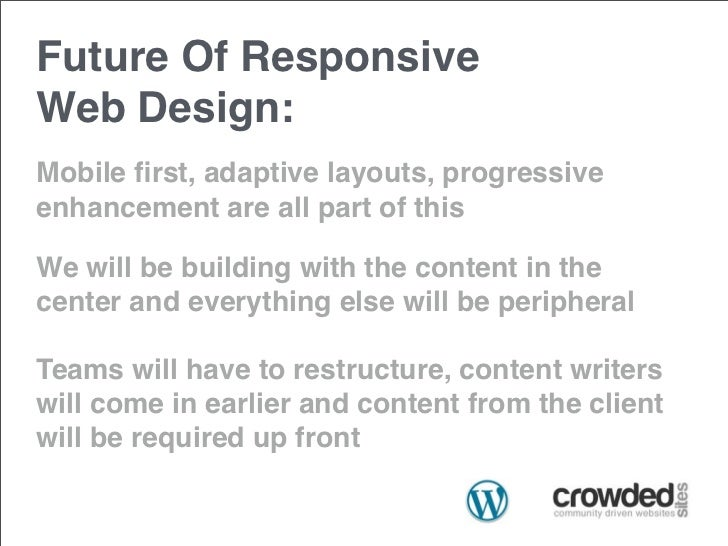 Future Of ResponsiveWeb Design:Mobile first, adaptive layouts, progressiveenhancement are all part of thisWe will be buildi...