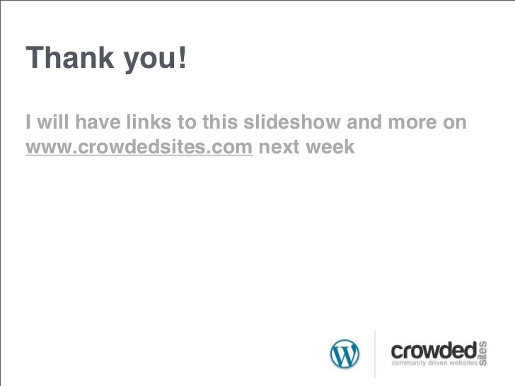 Thank you!I will have links to this slideshow and more onwww.crowdedsites.com next week