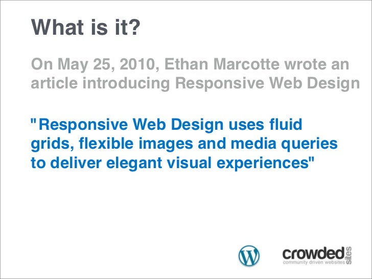 """What is it?On May 25, 2010, Ethan Marcotte wrote anarticle introducing Responsive Web Design""""Responsive Web Design uses flu..."""